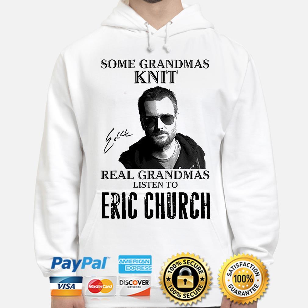 Official Some grandmas knit real grandmas listen to Eric Church signature s hoodie