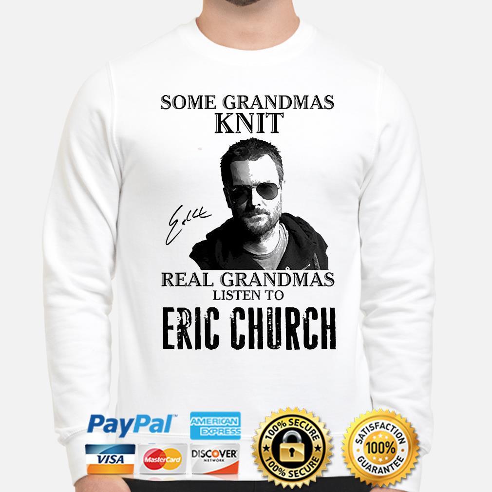 Official Some grandmas knit real grandmas listen to Eric Church signature shirt