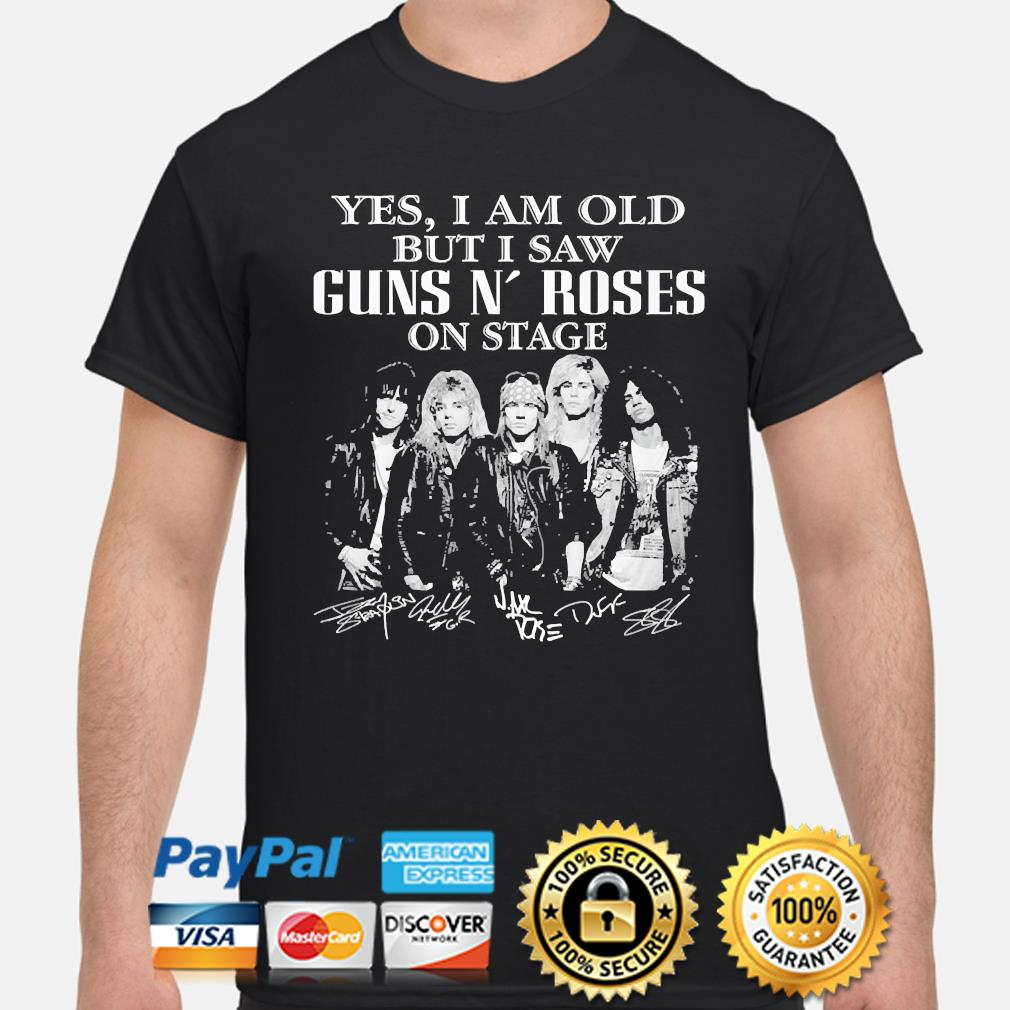 Official Yes I am old but I saw Gun's Roses on stage signatures shirt