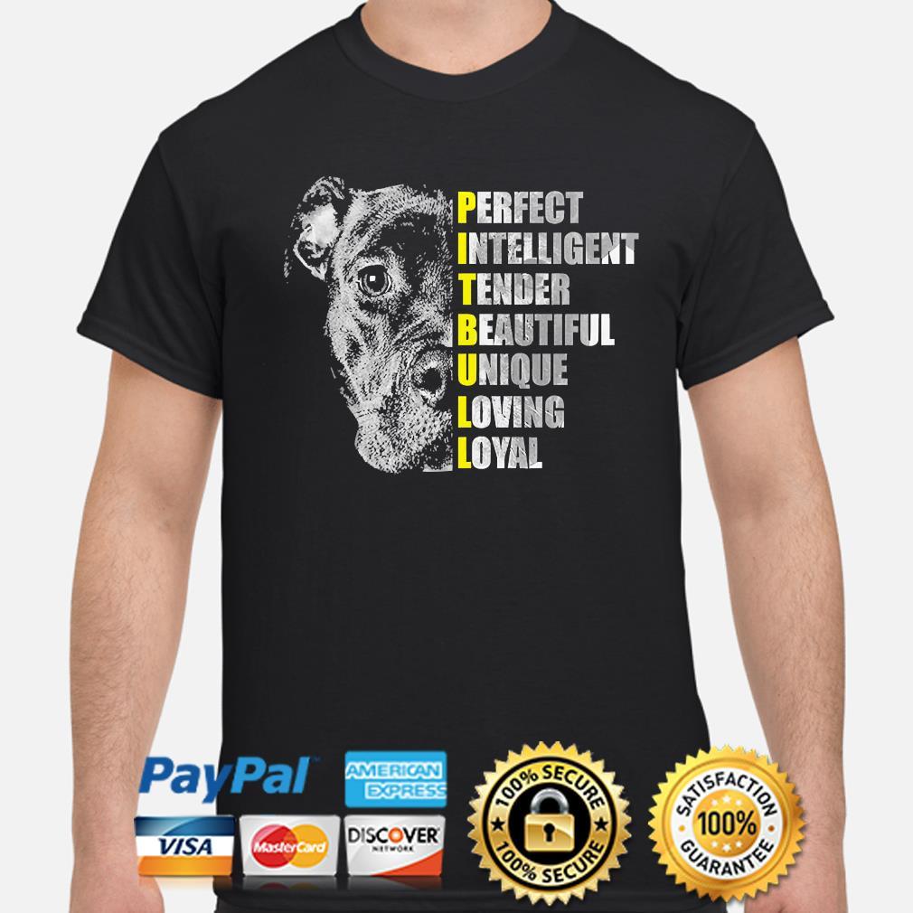 Pit Bull perfect intelligent tender beautiful unique loving loyal shirt