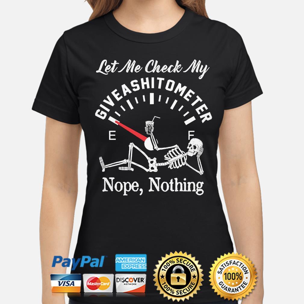 Skeleton let me check my giveashitometer nope nothing s ladies-shirt