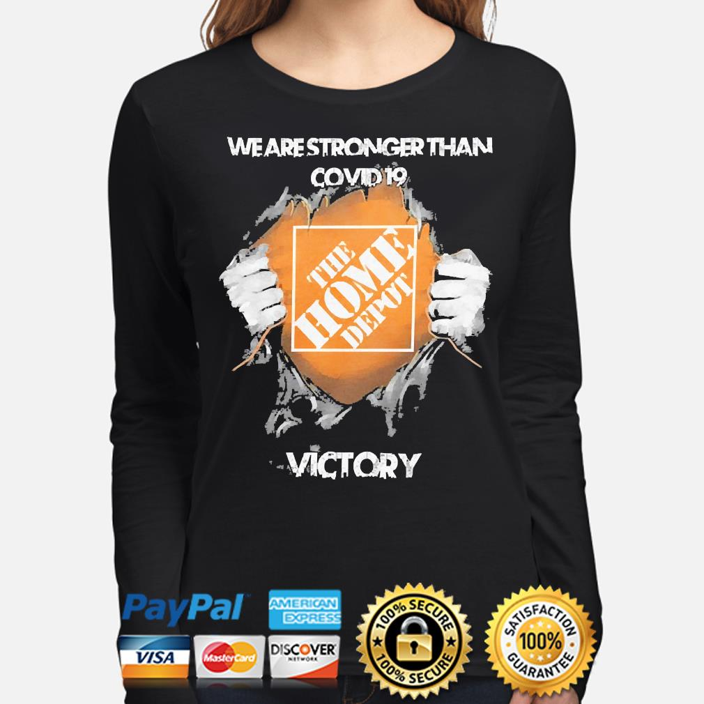 We are stronger than Covid 19 The Home depot Victory s long-sleeve