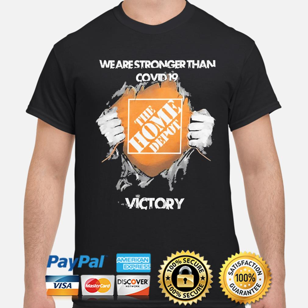 We are stronger than Covid 19 The Home depot Victory shirt