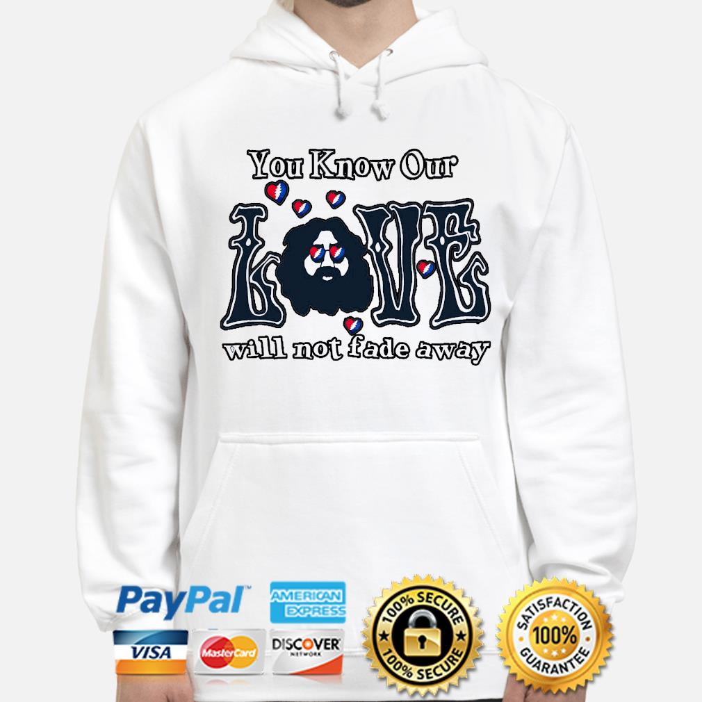 You know our love will not fade away s hoodie